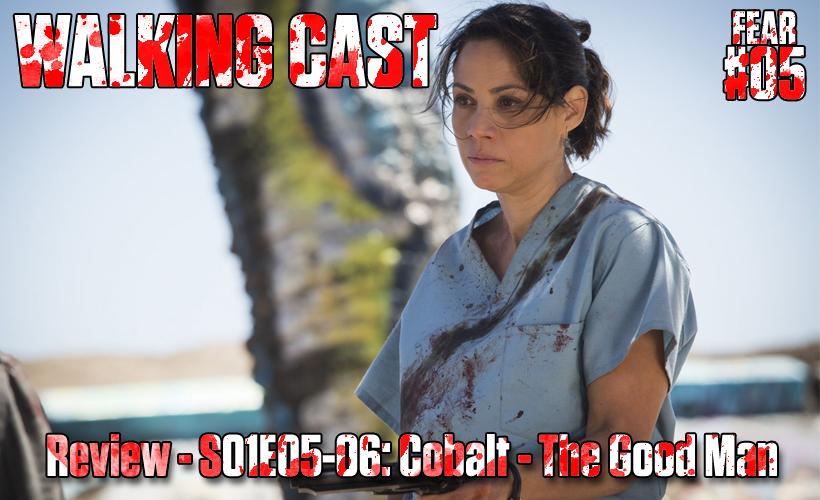 walking-cast-fear-05-episodios-s01e05-cobalt-s01e06-the-good-man-podcast